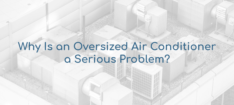 Oversized Air Conditioner: What's the Problem?