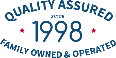 Quality Assured since 1998 - Family Owned & Operated